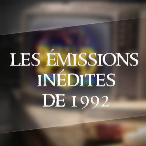Les émissions inédites de 1992
